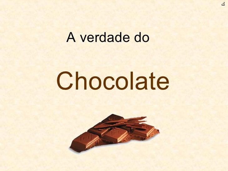 A verdade do  Chocolate ﻙ