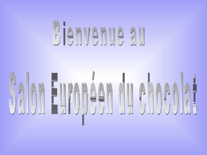 Salon Européen du chocolat Bienvenue au