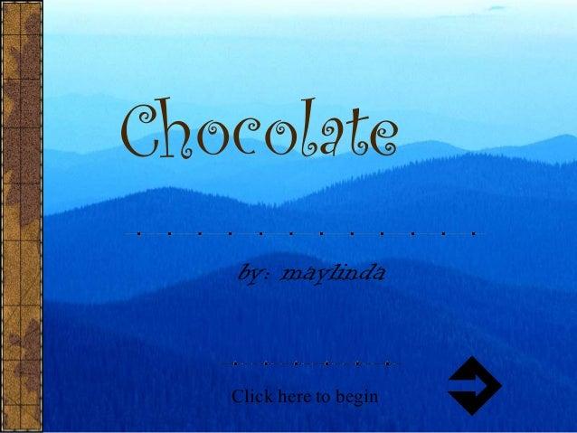 Chocolate by: maylinda Click here to begin