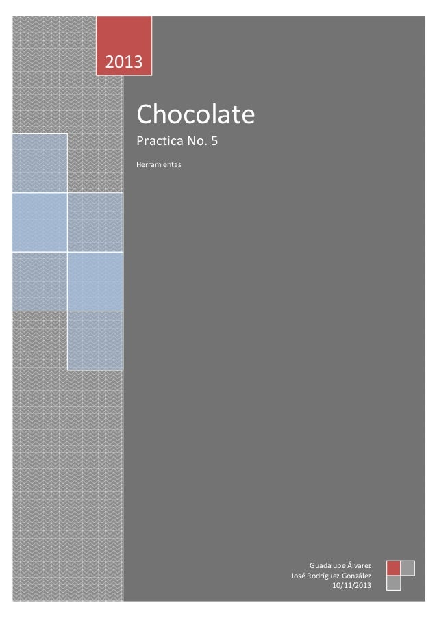 2013  Chocolate Practica No. 5 Herramientas  Guadalupe Álvarez José Rodríguez González 10/11/2013