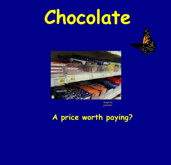 Chocolate A price worth paying? image by g.barker