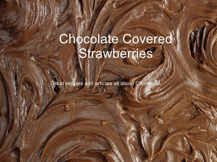 Chocolate Covered Strawberries Great recipes and articles all about Chocolate.