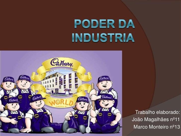 Poder da Industria<br />Trabalho elaborado:<br />João Magalhães nº11<br />Marco Monteiro nº13<br />