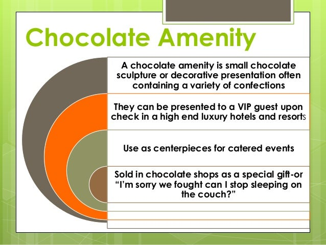 Chocolate Amenity A chocolate amenity is small chocolate sculpture or decorative presentation often containing a variety o...