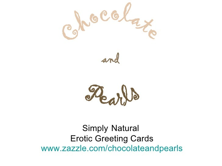 Simply   Natural  Erotic Greeting Cards www.zazzle.com/chocolateandpearls