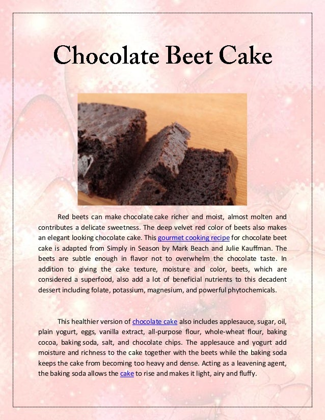 Red beets can make chocolate cake richer and moist, almost molten andcontributes a delicate sweetness. The deep velvet red...