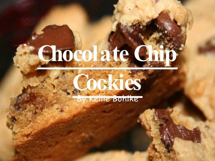 Chocolate Chip Cookies By Kellie Bohlke