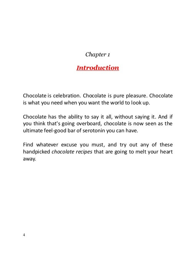 Chapter 1 Introduction Chocolate is celebration. Chocolate is pure pleasure. Chocolate is what you need when you want the ...