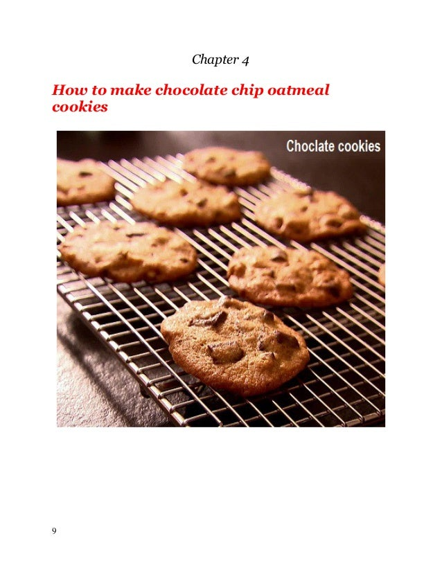 Chapter 4 How to make chocolate chip oatmeal cookies 9