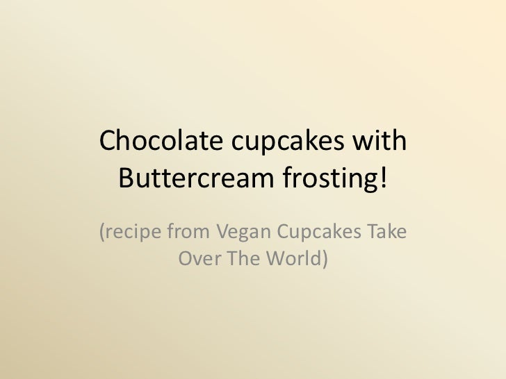 Chocolate cupcakes with Buttercream frosting!(recipe from Vegan Cupcakes Take          Over The World)