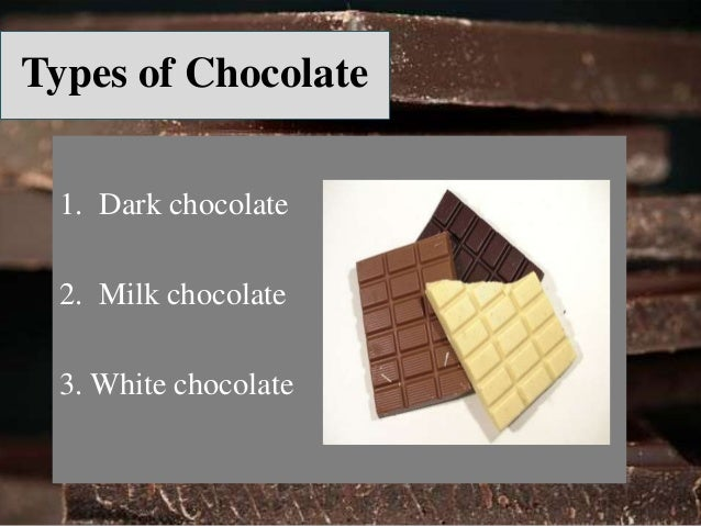 Dark chocolate  • Also known as semi-sweet  chocolate, bittersweet chocolate.  • 35% chocolate liquor  • Cocoa butter  • S...