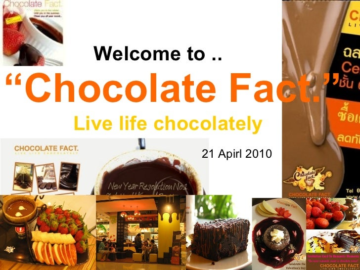 "Welcome to .. 21   Apirl  20 10 Live life chocolately "" Chocolate Fact."""