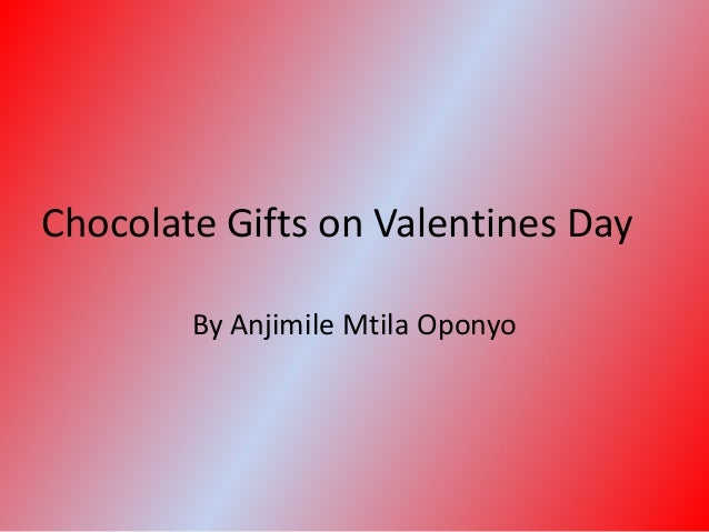 Chocolate Gifts on Valentines Day By Anjimile Mtila Oponyo