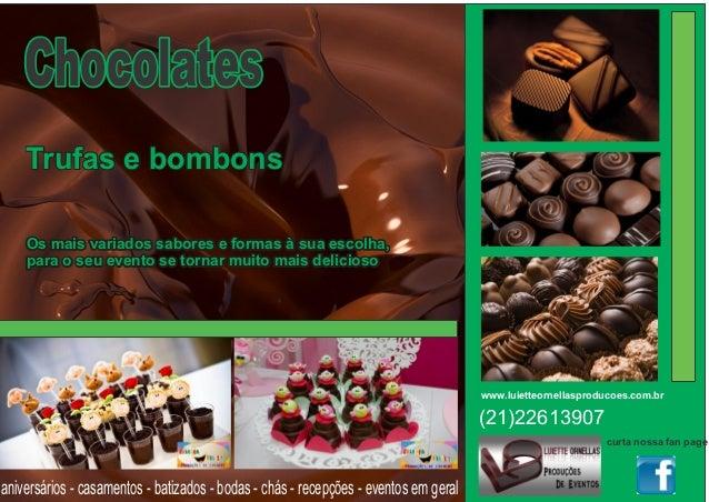 Chocolates    Trufas e bombons    Os mais variados sabores e formas à sua escolha,    para o seu evento se tornar muito ma...