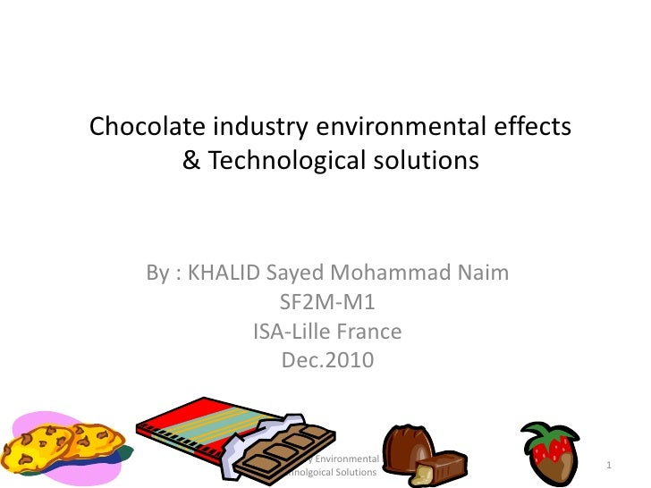 Chocolate industry environmental effects& Technological solutions<br />By : KHALID Sayed Mohammad Naim<br />SF2M-M1<br />I...