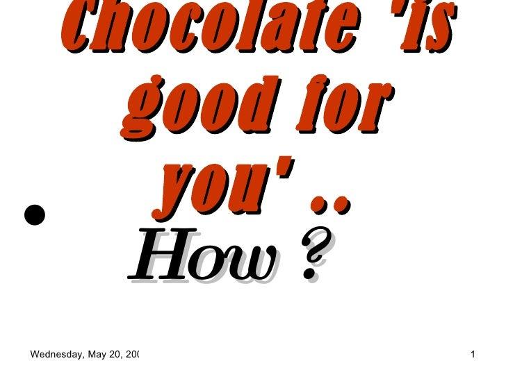 Chocolate 'is good for you' .. <ul><li>How ? </li></ul>