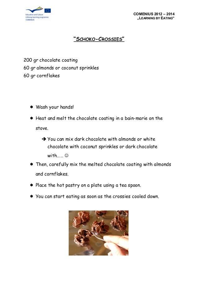 "COMENIUS 2012 – 2014 ""LEARNING BY EATING"" ""SCHOKO-CROSSIES"" 200 gr chocolate coating 60 gr almonds or coconut sprinkles 60..."