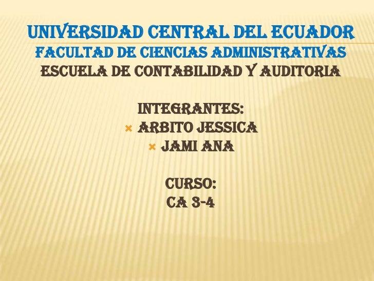 UNIVERSIDAD CENTRAL DEL ECUADOR<br />FACULTAD DE CIENCIAS ADMINISTRATIVAS<br />ESCUELA DE CONTABILIDAD Y AUDITORIA<br />IN...