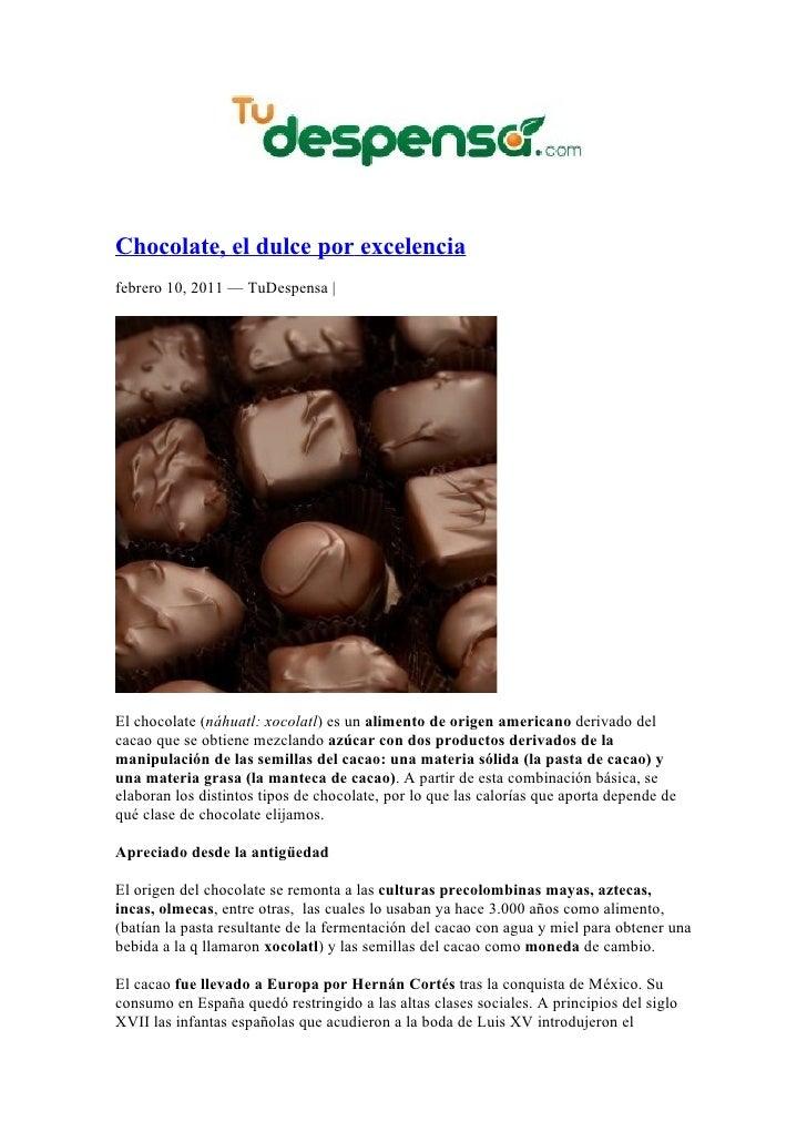 Chocolate, el dulce por excelenciafebrero 10, 2011 — TuDespensa |El chocolate (náhuatl: xocolatl) es un alimento de origen...