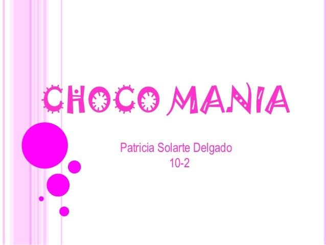 CHOCO MANIA Patricia Solarte Delgado 10-2
