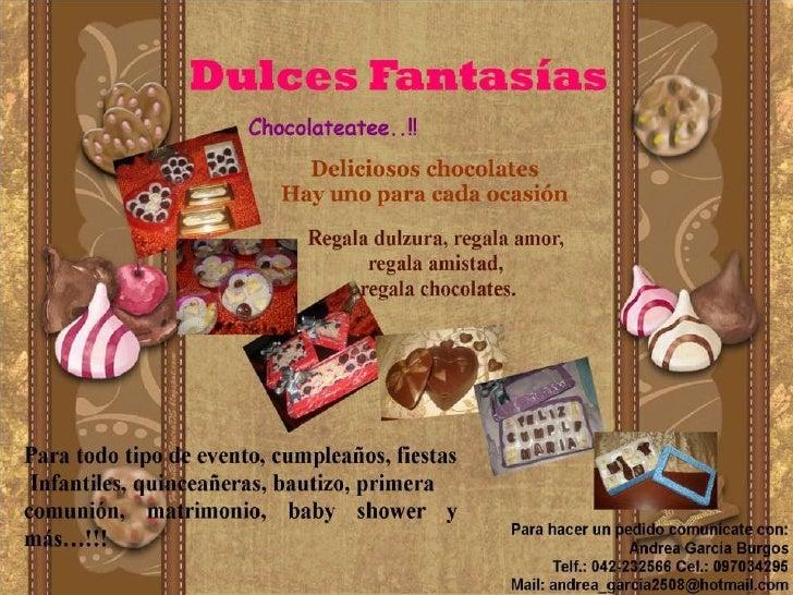 Dulces Fantasías<br />Chocolateatee..!! <br />Deliciosos chocolates<br />Hay uno para cada ocasión<br />Regala dulzura, re...
