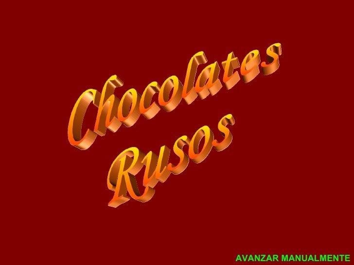 Chocolates Rusos AVANZAR MANUALMENTE