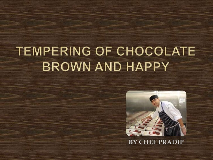 TEMPERING OF CHOCOLATEBROWN AND HAPPY<br />BY CHEF PRADIP<br />