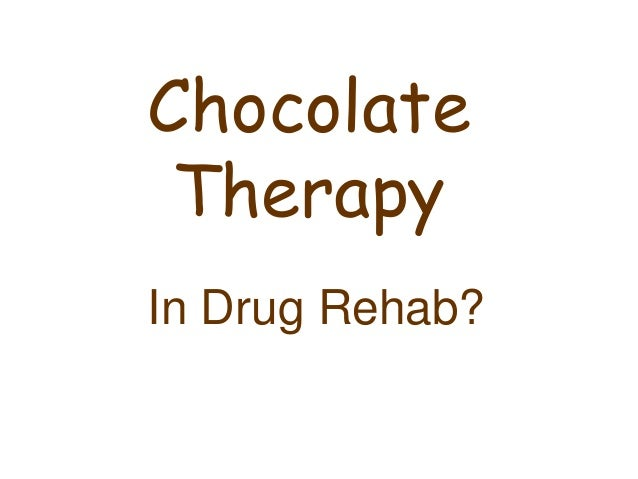 Chocolate Therapy In Drug Rehab?