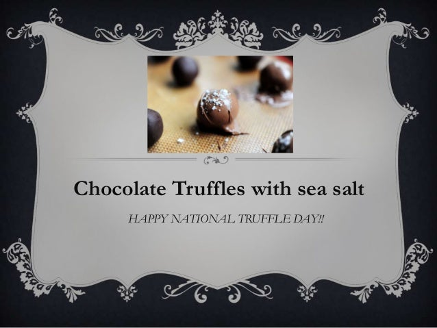 HAPPY NATIONAL TRUFFLE DAY!!Chocolate Truffles with sea salt