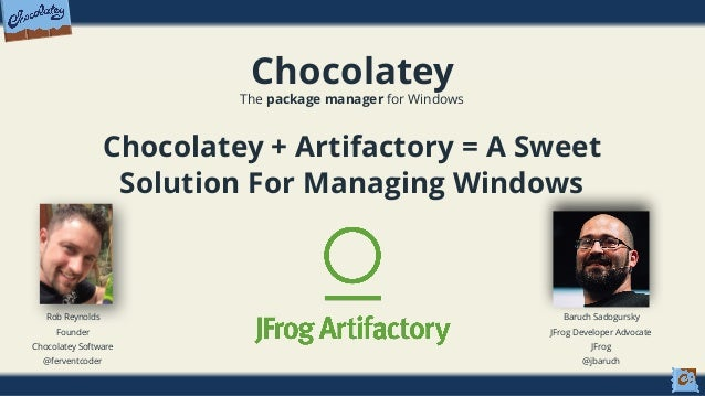 Chocolatey The package manager for Windows Chocolatey + Artifactory = A Sweet Solution For Managing Windows Rob Reynolds F...