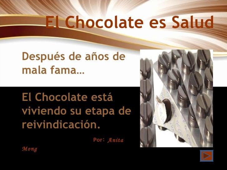 El Chocolate es Salud Después de años de mala fama… El Chocolate está viviendo su etapa de reivindicación. Por :  Anita Mo...