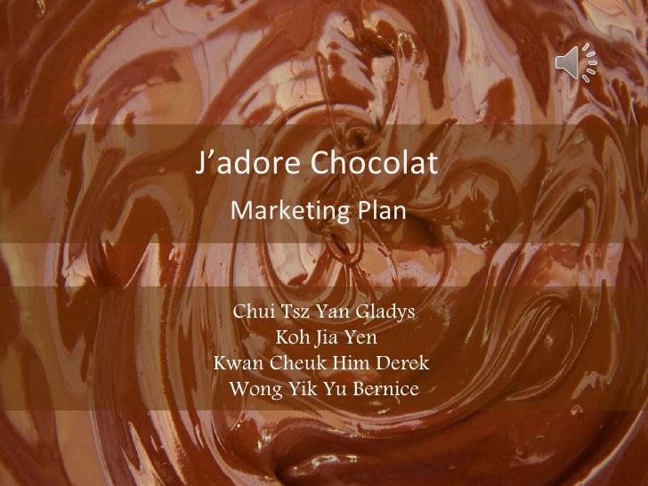 J'adore Chocolat  Marketing Plan  Chui Tsz Yan Gladys      Koh Jia Yen Kwan Cheuk Him Derek  Wong Yik Yu Bernice