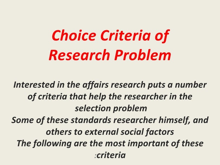 Choice Criteria of Research Problem Interested in the affairs research puts a number of criteria that help the researcher ...
