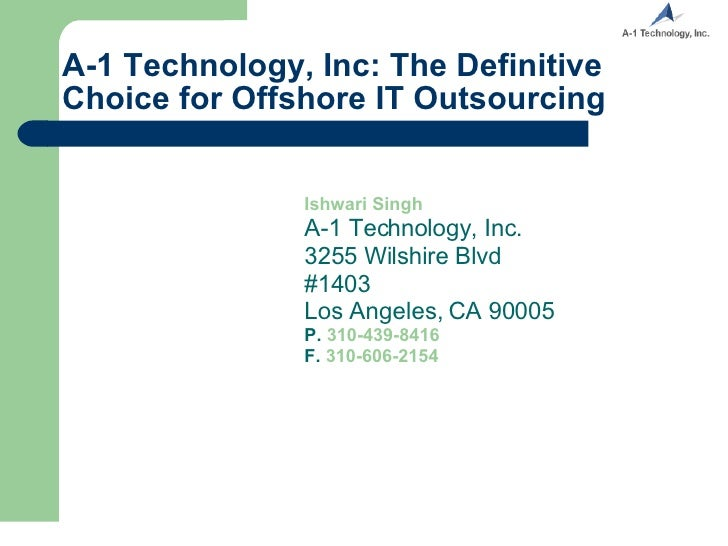 A-1 Technology, Inc: The Definitive Choice for Offshore IT Outsourcing Ishwari Singh A-1 Technology, Inc. 3255 Wilshire Bl...