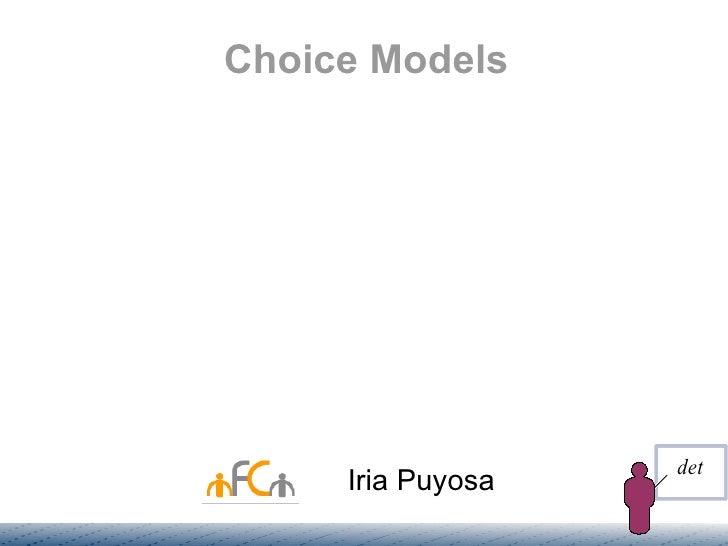 Choice Models                        det      Iria Puyosa