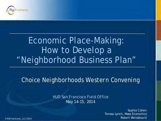 "© RW Ventures, LLC 2014© RW Ventures, LLC 2014 Economic Place-Making: How to Develop a ""Neighborhood Business Plan"" Choice..."