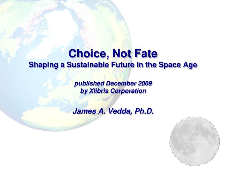 Choice, Not FateShaping a Sustainable Future in the Space Age            published December 2009             by Xlibris Co...