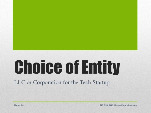Choice of EntityLLC or Corporation for the Tech StartupHuan Le                           512.799.5049 | huan@quozlaw.com