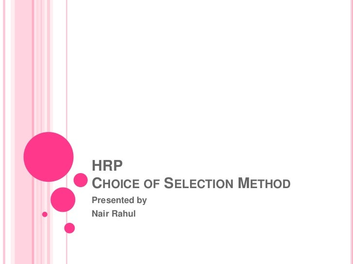HRPCHOICE OF SELECTION METHODPresented byNair Rahul