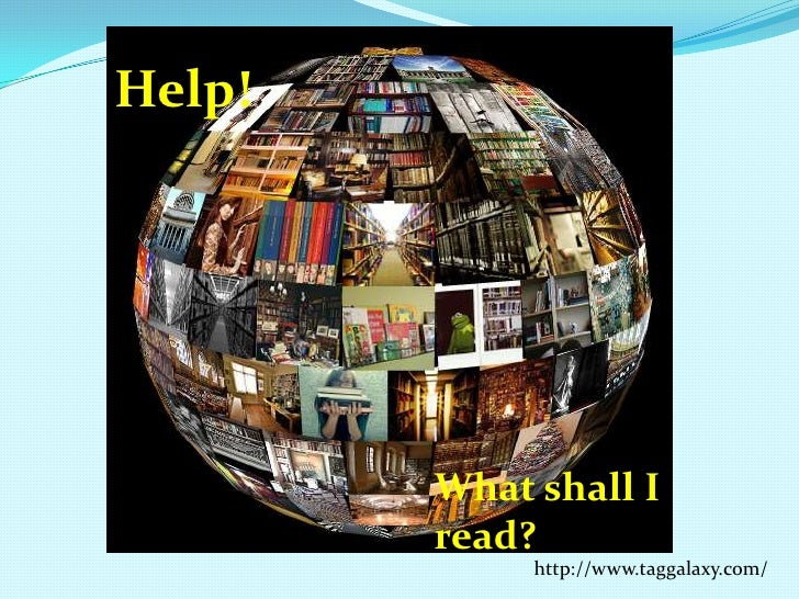 Help!<br />What shall I read?<br />http://www.taggalaxy.com/<br />