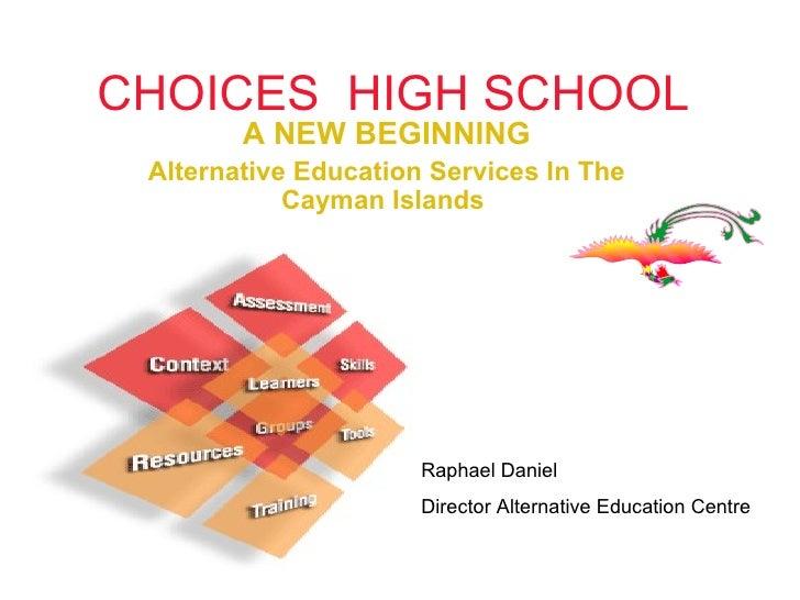 CHOICES  HIGH SCHOOL A NEW BEGINNING Alternative Education Services In The Cayman Islands  Raphael Daniel Director Alterna...
