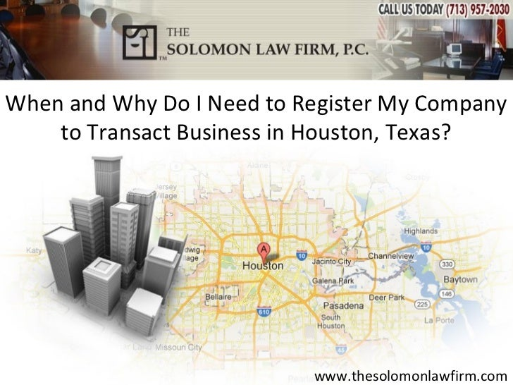 When and Why Do I Need to Register My Company    to Transact Business in Houston, Texas?                           www.the...