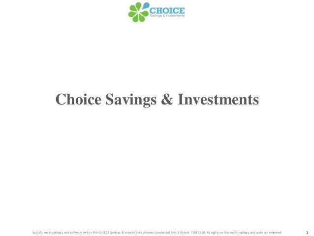 Choice Savings & Investments1Specific methodology and software within the CHOICE Savings & Investments system is protected...