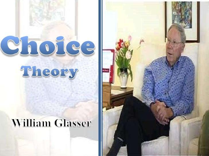 Choice<br /> Theory<br />William Glasser<br />