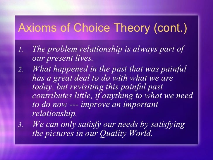Axioms of Choice Theory (cont.) <ul><li>The problem relationship is always part of our present lives. </li></ul><ul><li>Wh...