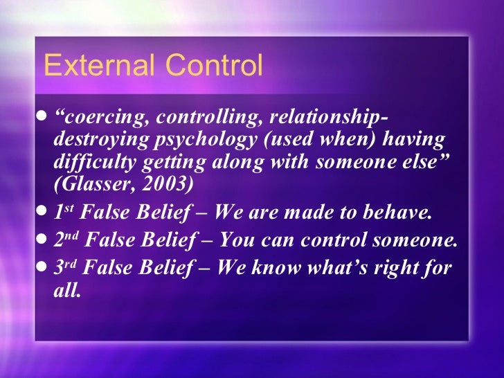 """External Control <ul><li>"""" coercing, controlling, relationship-destroying psychology (used when) having difficulty getting..."""