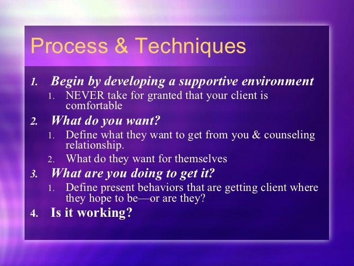 Process & Techniques <ul><li>Begin by developing a supportive environment </li></ul><ul><ul><li>NEVER take for granted tha...
