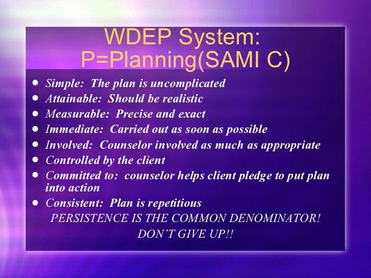WDEP System:  P=Planning(SAMI C) <ul><li>S imple:  The plan is uncomplicated </li></ul><ul><li>A ttainable:  Should be rea...