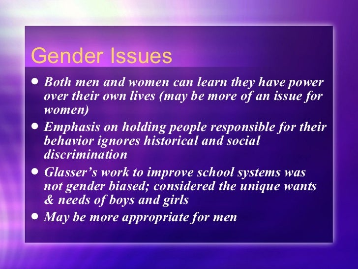 Gender Issues <ul><li>Both men and women can learn they have power over their own lives (may be more of an issue for women...