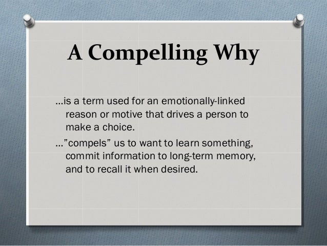 """A Compelling Why …is a term used for an emotionally-linked reason or motive that drives a person to make a choice. …""""compe..."""